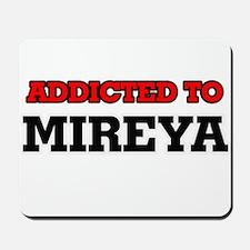 Addicted to Mireya Mousepad