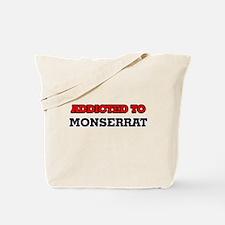 Addicted to Monserrat Tote Bag