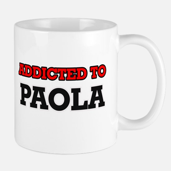 Addicted to Paola Mugs
