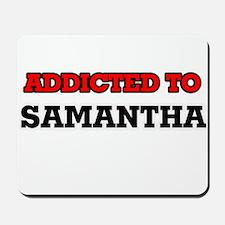 Addicted to Samantha Mousepad