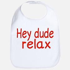 Hey dude relax Bib