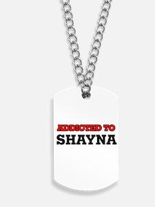 Addicted to Shayna Dog Tags