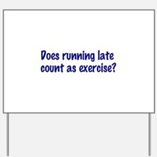 Does running late count as exercise? Yard Sign