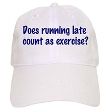 Does running late count as exercise? Baseball Cap