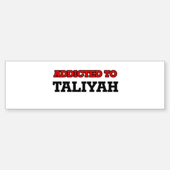Addicted to Taliyah Bumper Bumper Bumper Sticker