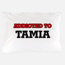 Addicted to Tamia Pillow Case