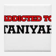 Addicted to Taniyah Tile Coaster