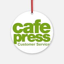 cafe press customer service Round Ornament