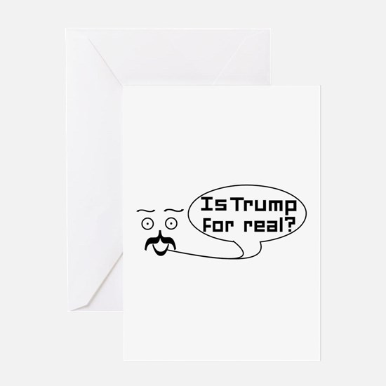 Is Trump For real? Greeting Cards