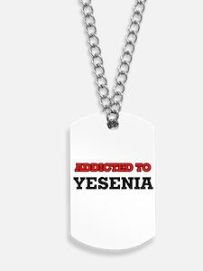 Addicted to Yesenia Dog Tags