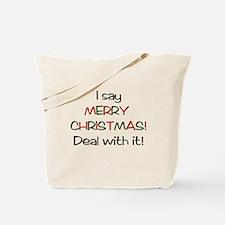 I say MERRY CHRISTMAS! Tote Bag