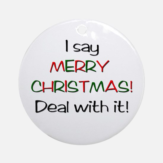 I say MERRY CHRISTMAS! Ornament (Round)