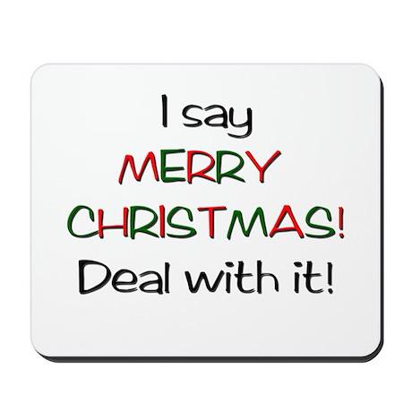 I say MERRY CHRISTMAS! Mousepad
