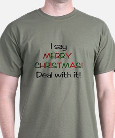 I say MERRY CHRISTMAS! T-Shirt