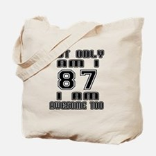 Not Only 87 I Am Awesome Too Tote Bag