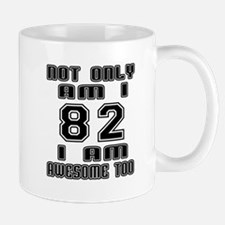 Not Only 82 I Am Awesome Too Mug