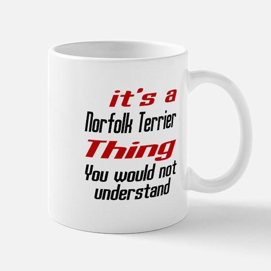 It's Norfolk Terrier Dog Thing Mug