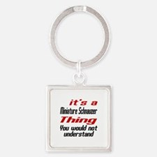 It's Miniature Schnauzer Dog Thing Square Keychain