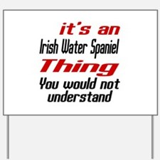 It's Irish Water Spaniel Dog Thing Yard Sign