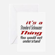 It's Standard Schnauzer Dog Thing Greeting Card