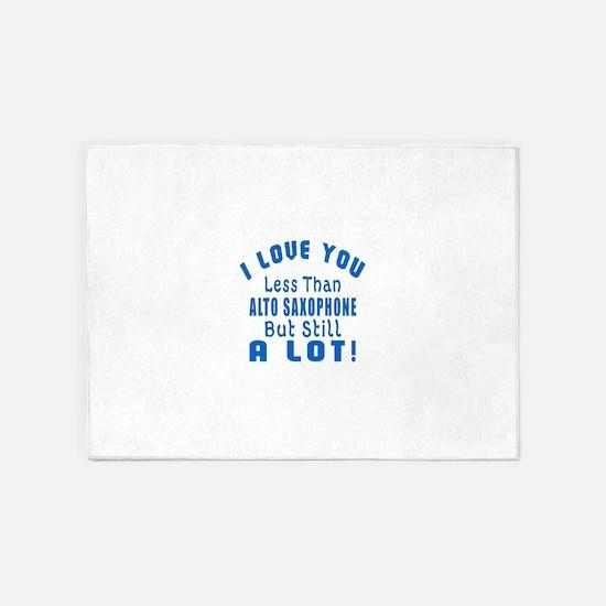 I Love You Less Than Alto Saxophone 5'x7'Area Rug