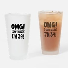 Omg I Can't Believe I Am 39 Drinking Glass