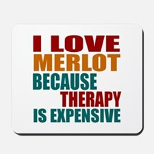 Drink Merlot Is My Therapy Mousepad
