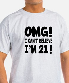 Omg I Can't Believe I Am 21 T-Shirt