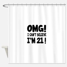 Omg I Can't Believe I Am 21 Shower Curtain