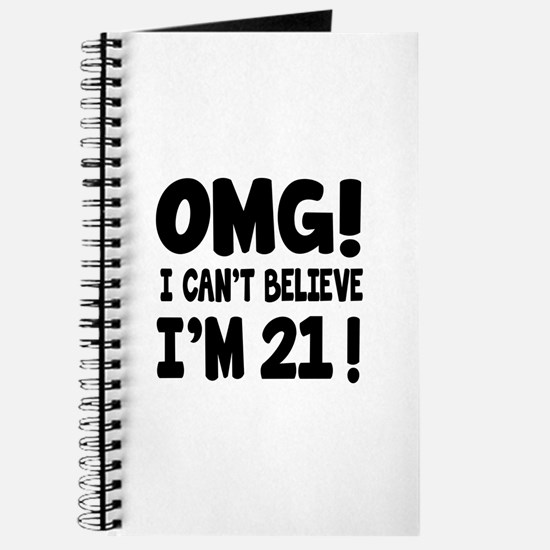 Omg I Can't Believe I Am 21 Journal