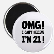 Omg I Can't Believe I Am 21 Magnet