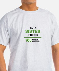 It's SISTER thing, you wouldn't understand T-Shirt