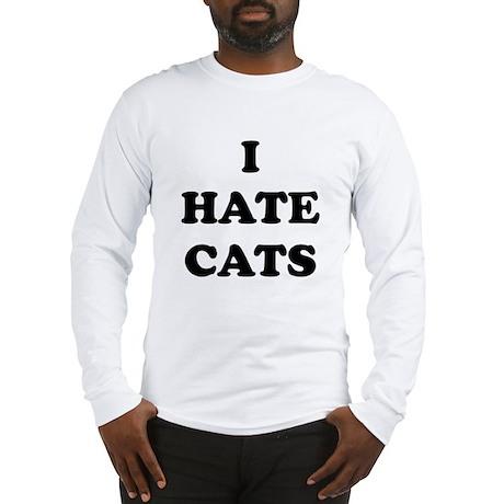 I Hate Cats - Long Sleeve T-Shirt