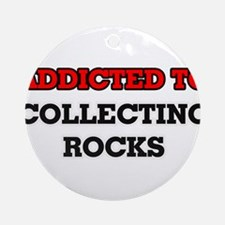 Addicted to Collecting Rocks Round Ornament