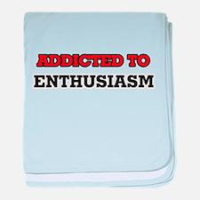 Addicted to Enthusiasm baby blanket