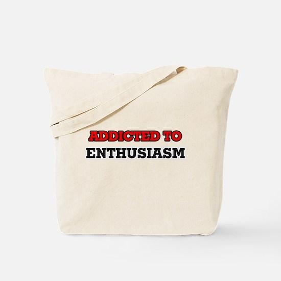 Addicted to Enthusiasm Tote Bag
