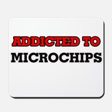 Addicted to Microchips Mousepad