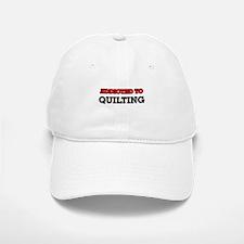 Addicted to Quilting Baseball Baseball Cap