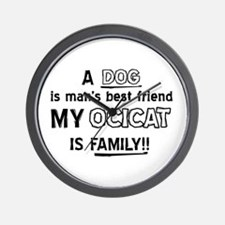 Ocicat Cat Is My Family Wall Clock