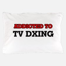 Addicted to Tv Dxing Pillow Case