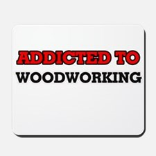 Addicted to Woodworking Mousepad