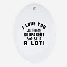 I Love You Less Than My Godparent Oval Ornament