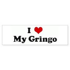 I Love My Gringo Bumper Bumper Sticker
