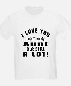 I Love You Less Than My Aunt T-Shirt