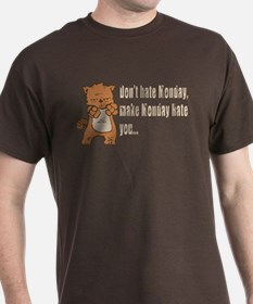 Don't hate Monday, make Monday hate you. T-Shirt