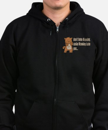 Don't hate Monday, make Monday hate you. Zip Hoodie