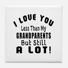I Love You Less Than My grandparents Tile Coaster