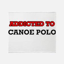 Addicted to Canoe Polo Throw Blanket