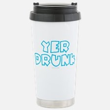 YER DRUNK Travel Mug