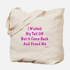 I Worked My Tail Off Tote Bag
